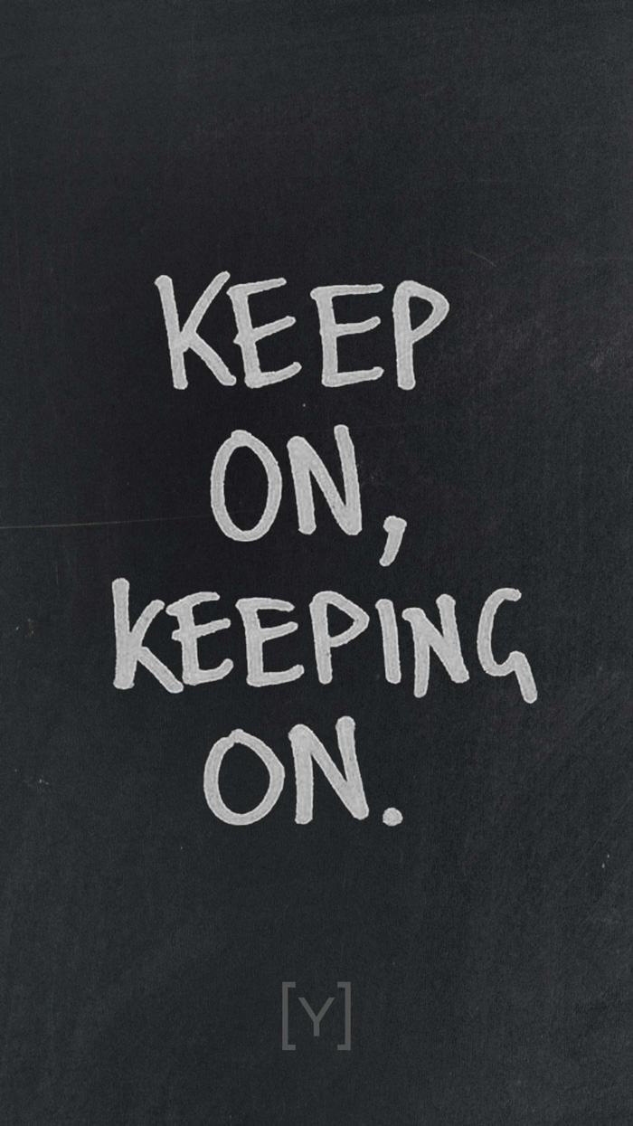 Keep on, keeping on