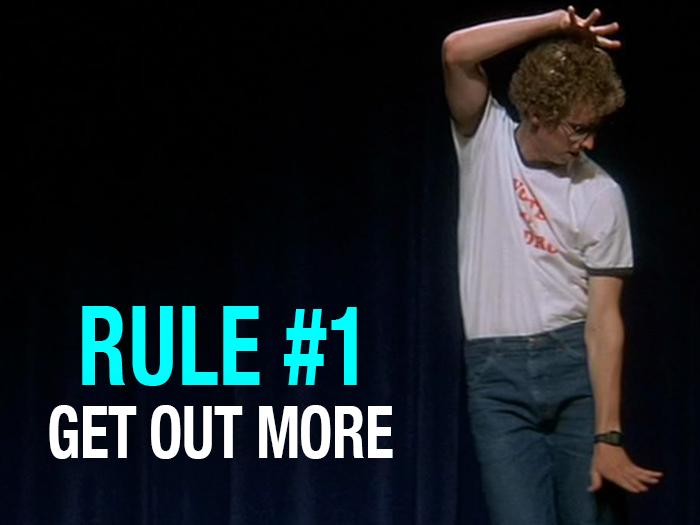 Rule one - Get out more