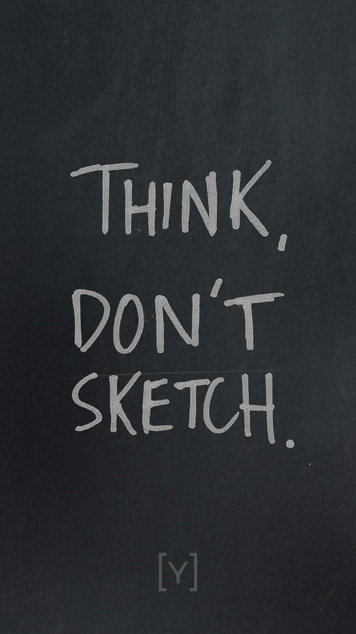 Think, don't sketch