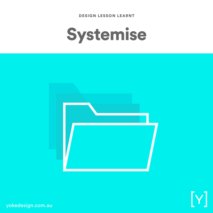 6. Design Lesson Learnt - Systemise