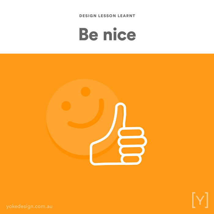 9. Design Lesson Learnt - Be Nice